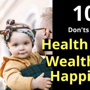 10 Don'ts About Health, Wealth and Happiness | Motivation | Self development