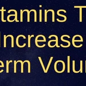 Vitamins To Increase Sperm Volume.11 Herbs and vitamins to Increase Men's Power And Sperm Count